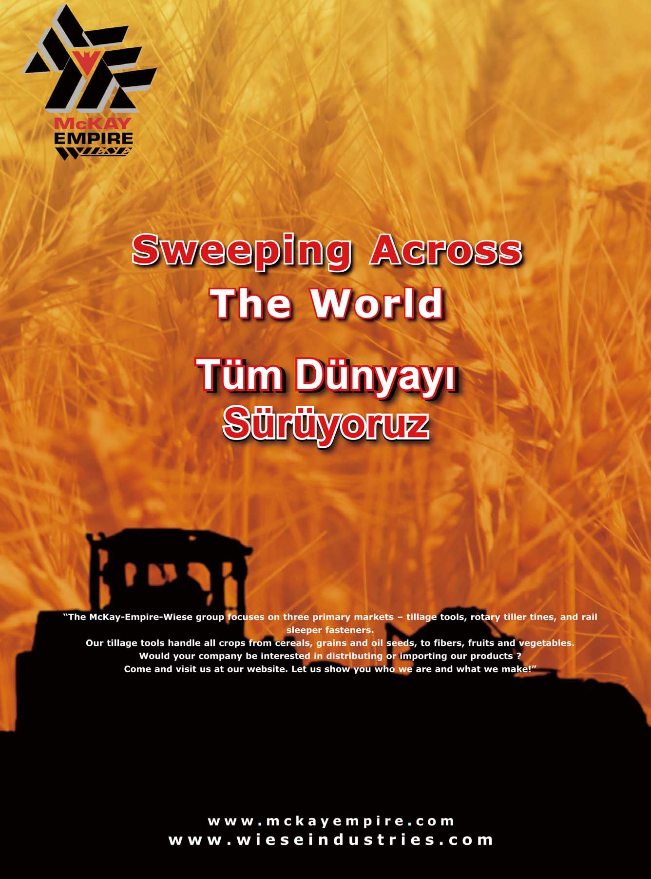 Sweeping Across The World Tüm Dünyayı Sürüyoruz The McKay-Empire-Wiese group focuses on three primary markets tillage tools, rotary tiller tines, and rail sleeper fasteners.