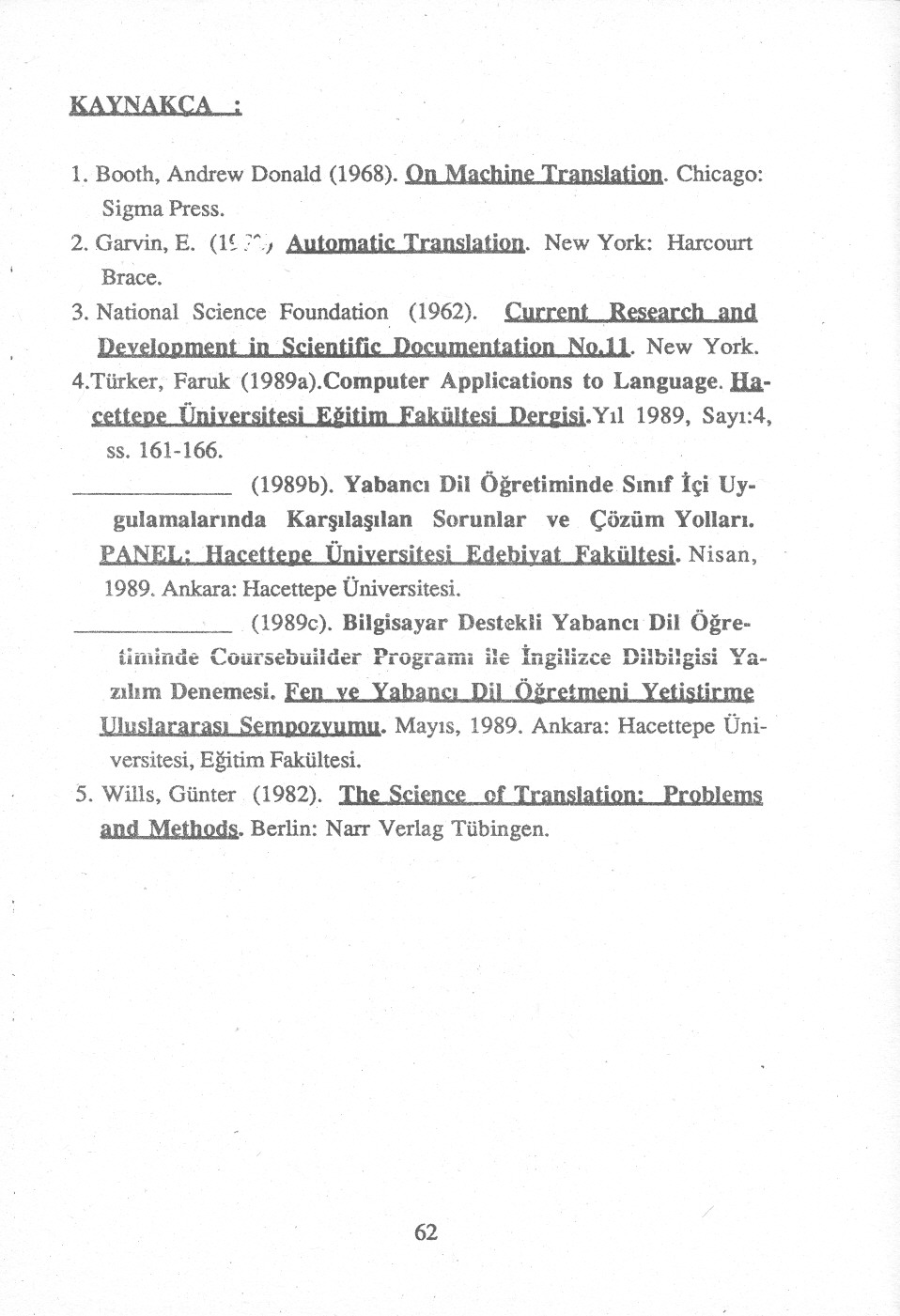 "KAYNAKÇA : 1. Booth, Andrew Donald (1968). On Machine Translation. Chicago: Sigma Press. 2. Garvin, E. (1~."";"".jAutomatic Translation. New York: Harcourt Brace. 3. National Science Foundation (1962)."