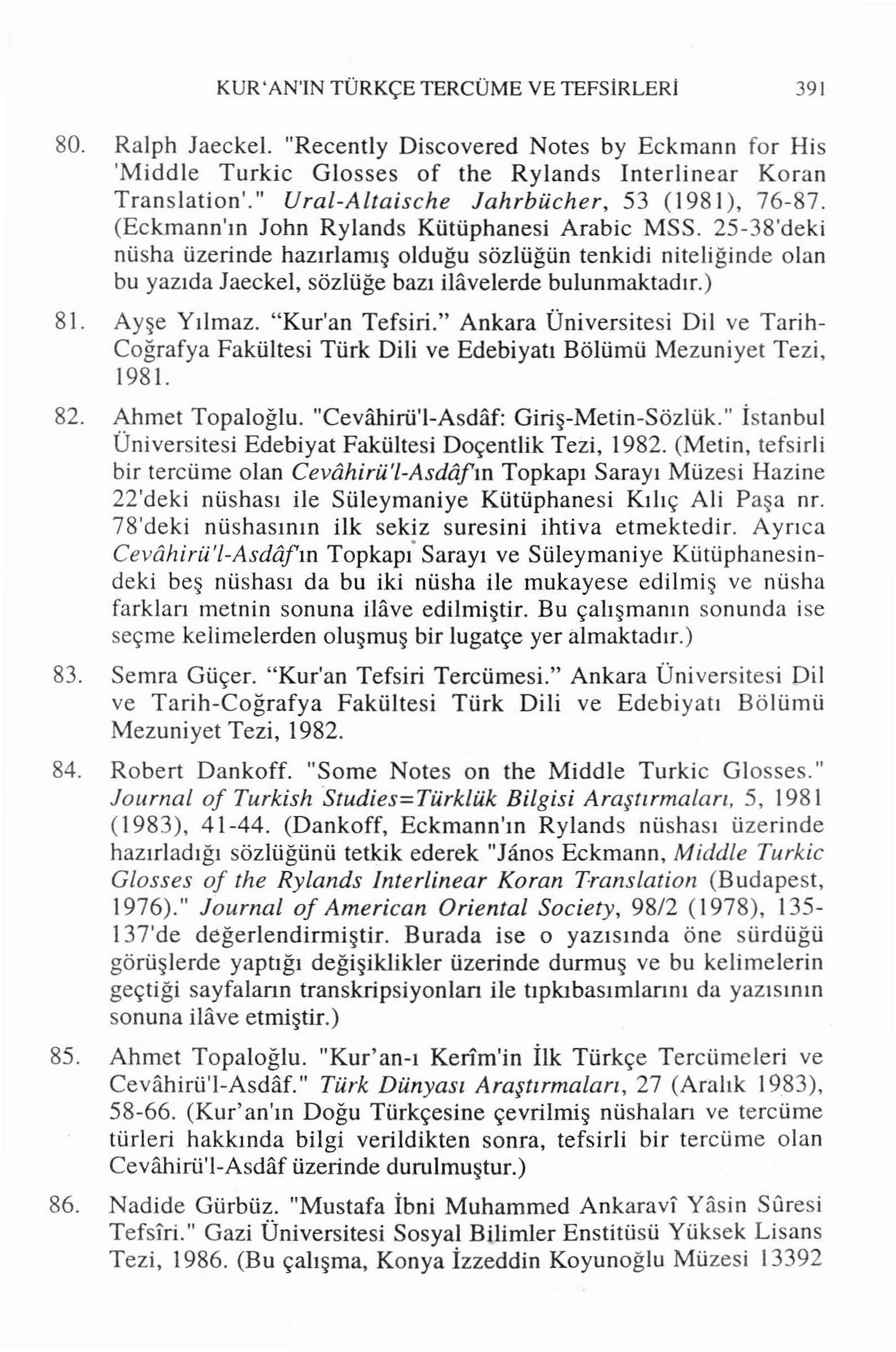 "KUR 'AN'IN TÜRKÇE TERCÜME VE TEFSİRLERI 391 80. Ralph Jaeckel. ""Recently Discovered Notes by Eckmann for His 'Middle Turkic Glosses of the Rylands Interlinear Koran Translation'."