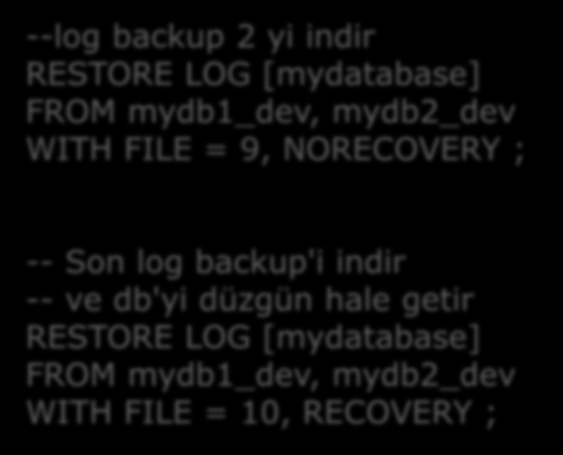 Bir restorasyon Örneği Önce Yedekleri ve Türlerini Gör USE msdb ; SELECT backup_set_id, media_set_id, position, name, type FROM backupset ; -- full backup indir RESTORE DATABASE [mydatabase] FROM