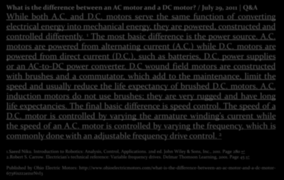 Reading Text What is the difference between an AC motor and a DC motor? / July 29, 2011 Q&A While both A.C. and D.C. motors serve the same function of converting electrical energy into mechanical energy, they are powered, constructed and controlled differently.