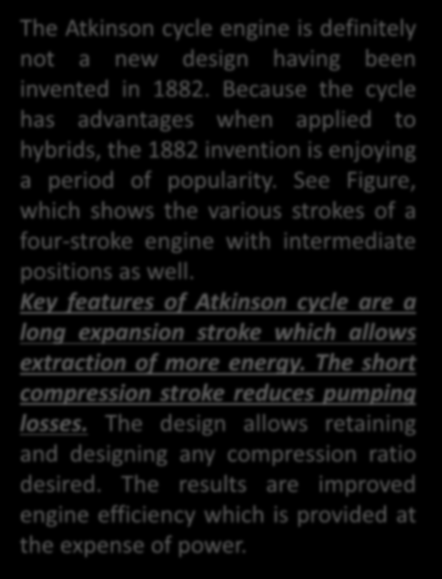 ATKINSON CYCLE ENGINE Hybrid Vehicles and the Future of Personal Transportation The Atkinson cycle engine is definitely not a new design having been invented in 1882.
