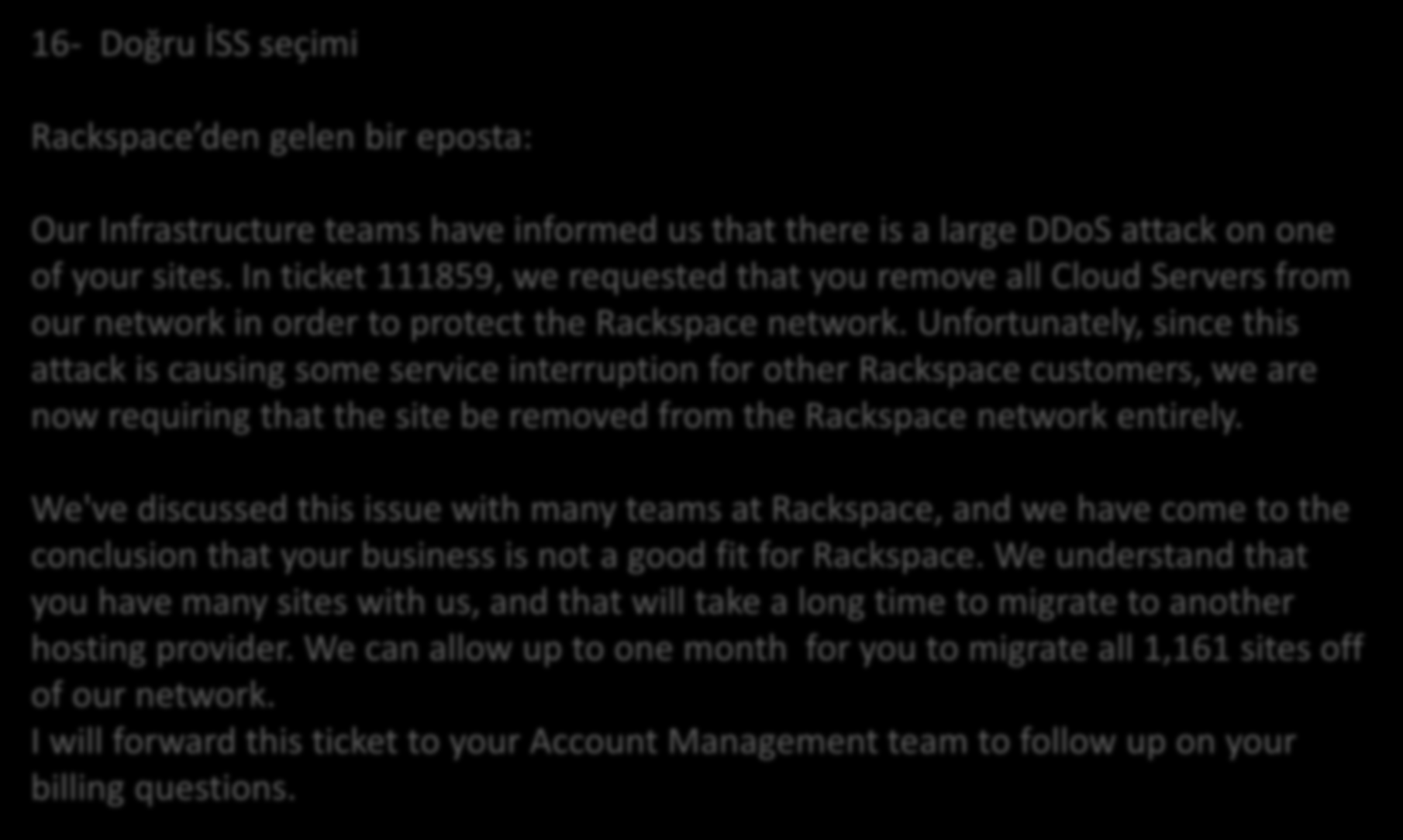 Yöntemler 16- Doğru İSS seçimi Rackspace den gelen bir eposta: Our Infrastructure teams have informed us that there is a large DDoS attack on one of your sites.