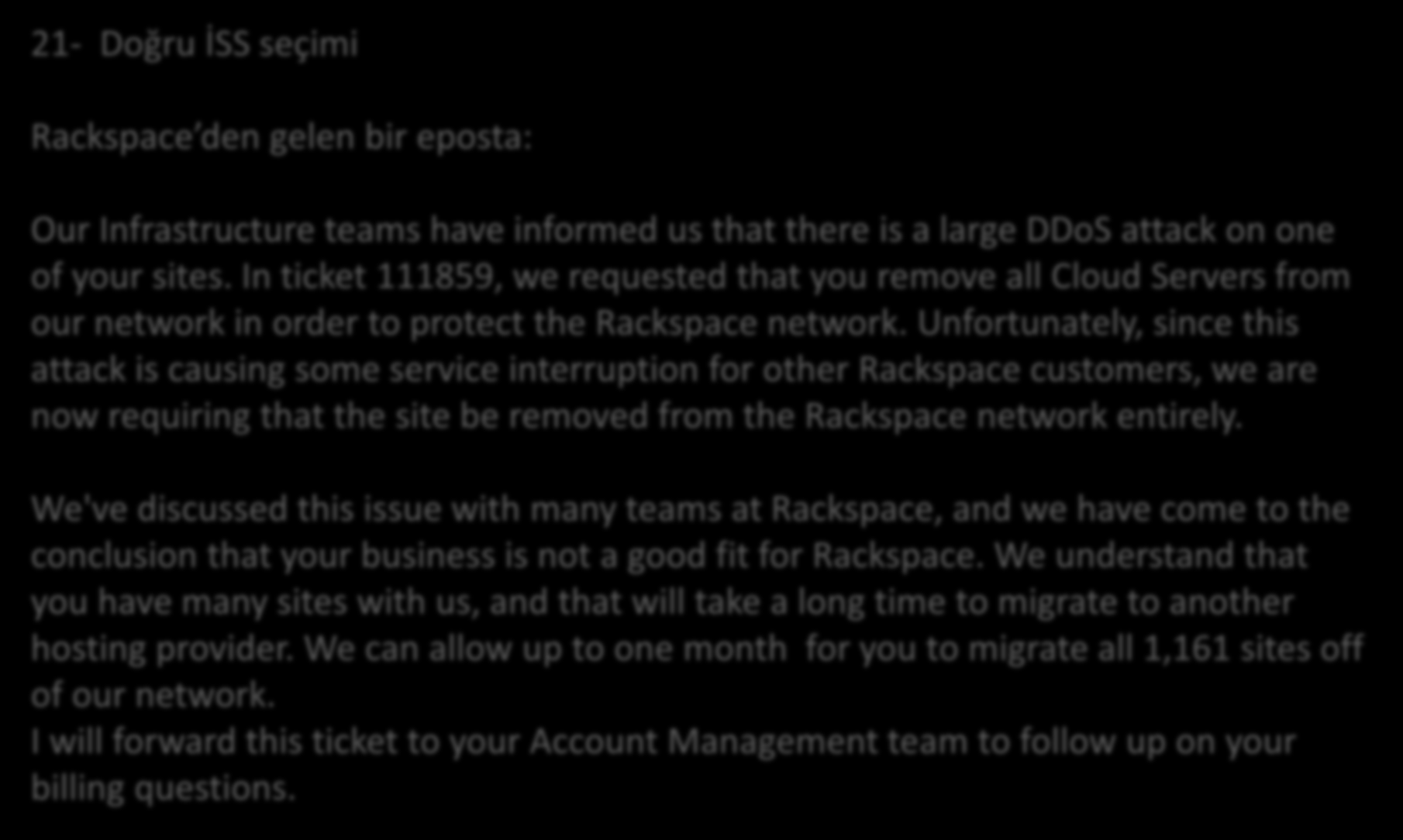 Yöntemler 21- Doğru İSS seçimi Rackspace den gelen bir eposta: Our Infrastructure teams have informed us that there is a large DDoS attack on one of your sites.