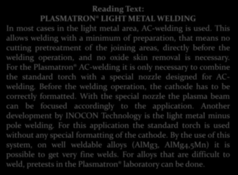Reading Text: PLASMATRON LIGHT METAL WELDING In most cases in the light metal area, AC-welding is used.