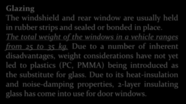 Body Finishing Components Glazing The windshield and rear window are usually held in rubber strips and sealed or bonded in place. The total weight of the windows in a vehicle ranges from 25 to 35 kg.
