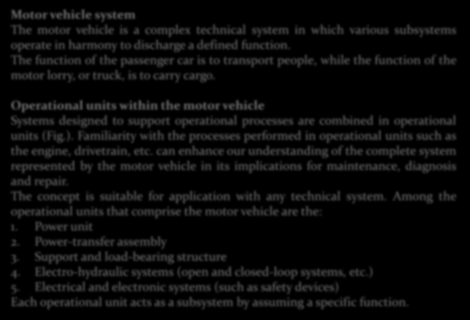 GİRİŞ Motor vehicle system The motor vehicle is a complex technical system in which various subsystems operate in harmony to discharge a defined function.