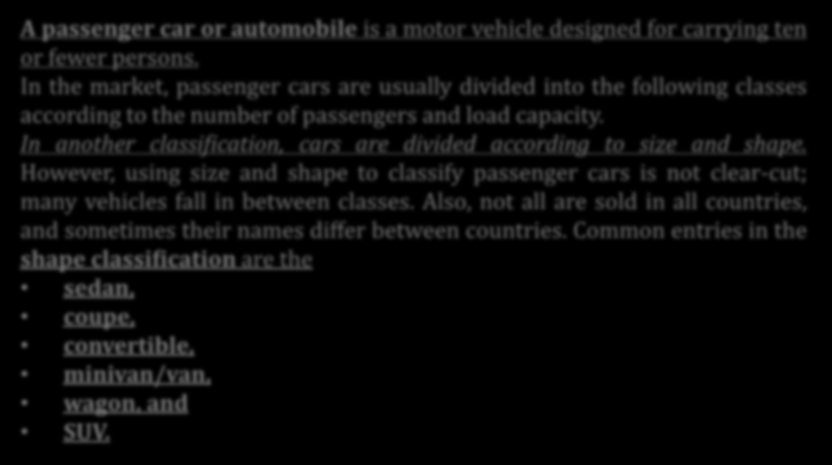 Passenger Car Classifications A passenger car or automobile is a motor vehicle designed for carrying ten or fewer persons.