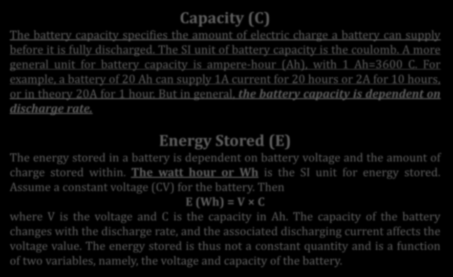Temel Kavramlar Capacity (C) The battery capacity specifies the amount of electric charge a battery can supply before it is fully discharged. The SI unit of battery capacity is the coulomb.
