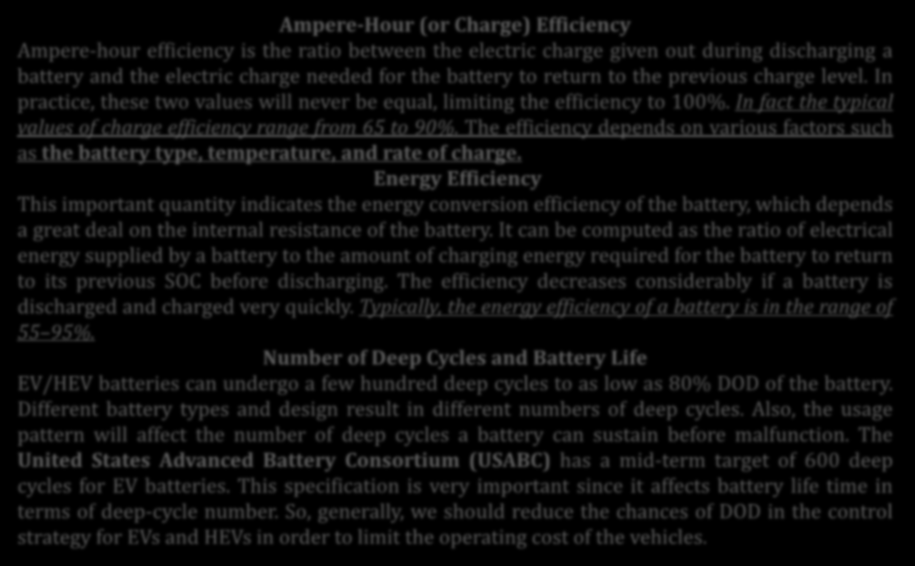 Temel Kavramlar Ampere-Hour (or Charge) Efficiency Ampere-hour efficiency is the ratio between the electric charge given out during discharging a battery and the electric charge needed for the