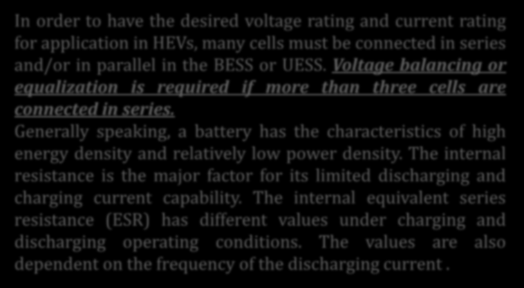 Enerji Sistemlerine Giriş In order to have the desired voltage rating and current rating for application in HEVs, many cells must be connected in series and/or in parallel in the BESS or UESS.