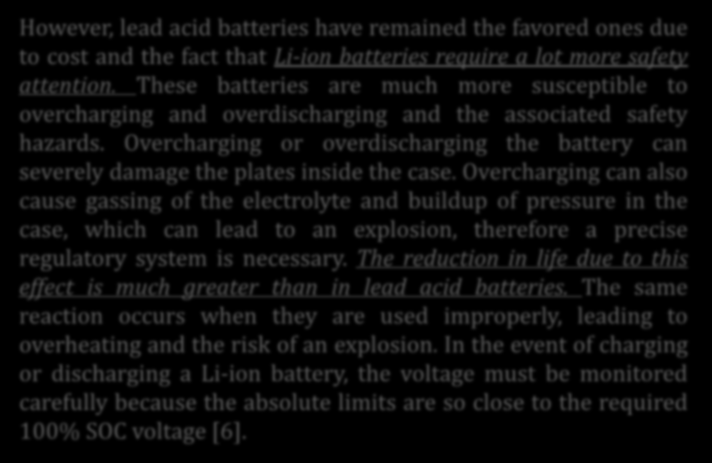 Lithium-Ion Battery However, lead acid batteries have remained the favored ones due to cost and the fact that Li-ion batteries require a lot more safety attention.