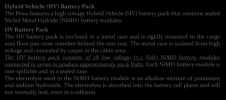 Hybrid Vehicle (HV) Battery Pack The Prius features a high voltage Hybrid Vehicle (HV) battery pack that contains sealed Nickel Metal Hydride (NiMH) battery modules.