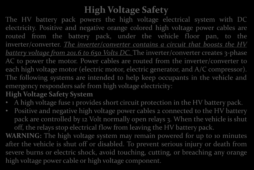 High Voltage Safety The HV battery pack powers the high voltage electrical system with DC electricity.