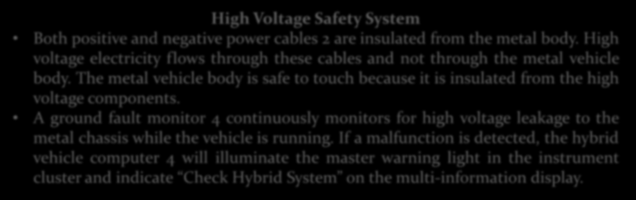 High Voltage Safety System Both positive and negative power cables 2 are insulated from the metal body. High voltage electricity flows through these cables and not through the metal vehicle body.