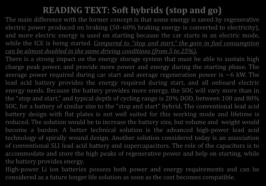 READING TEXT: Soft hybrids (stop and go) The main difference with the former concept is that some energy is saved by regenerative electric power produced on braking (50 60% braking energy is