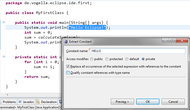 "package de.vogella.eclipse.ide.first; public class MyFirstClass { private static final String HELLO = ""Hello Eclipse!""; public static void main(string[] args) { System.out."