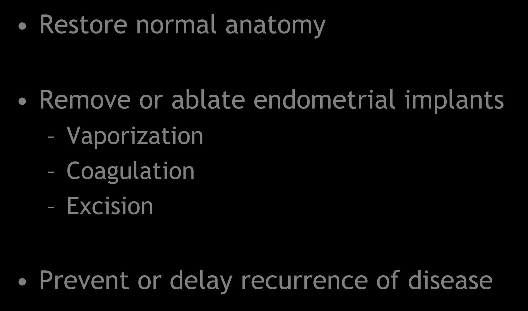 Treatment Objectives Restore normal anatomy Remove or ablate endometrial