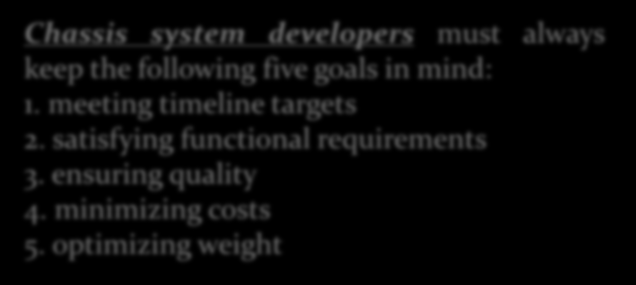 Chassis system developers must always keep the following five goals in mind: 1. meeting timeline targets 2. satisfying functional requirements 3. ensuring quality 4.