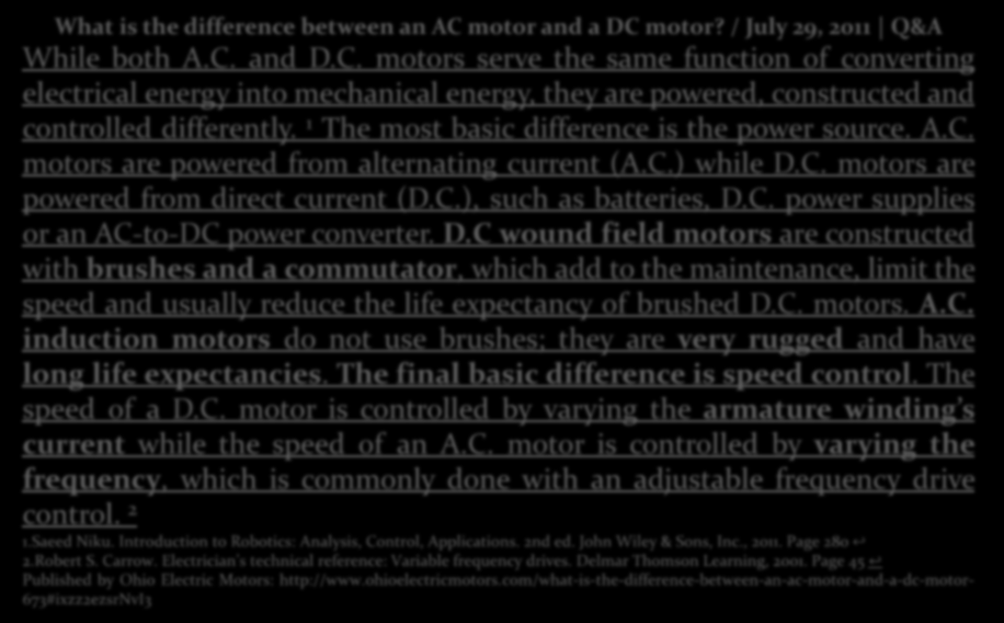 GENEL HATIRLATMA What is the difference between an AC motor and a DC motor? / July 29, 2011 Q&A While both A.C. and D.C. motors serve the same function of converting electrical energy into mechanical energy, they are powered, constructed and controlled differently.