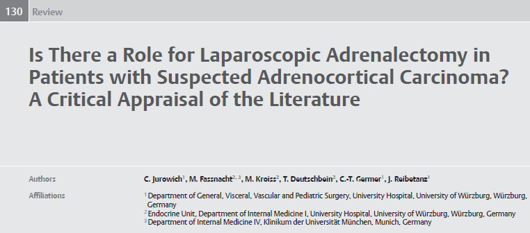 Is there a Role for Laparoscopic Adrenalectomy in Patients with Suspected Adrenocortical Carcinoma? A Critical Appraisal of the Literature 2013 Horm Metab Res.