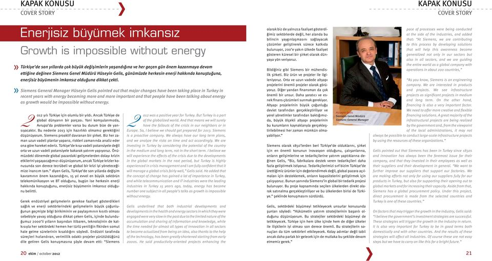 Siemens General Manager Hüseyin Gelis pointed out that major changes have been taking place in Turkey in recent years with energy becoming more and more important and that people have been talking