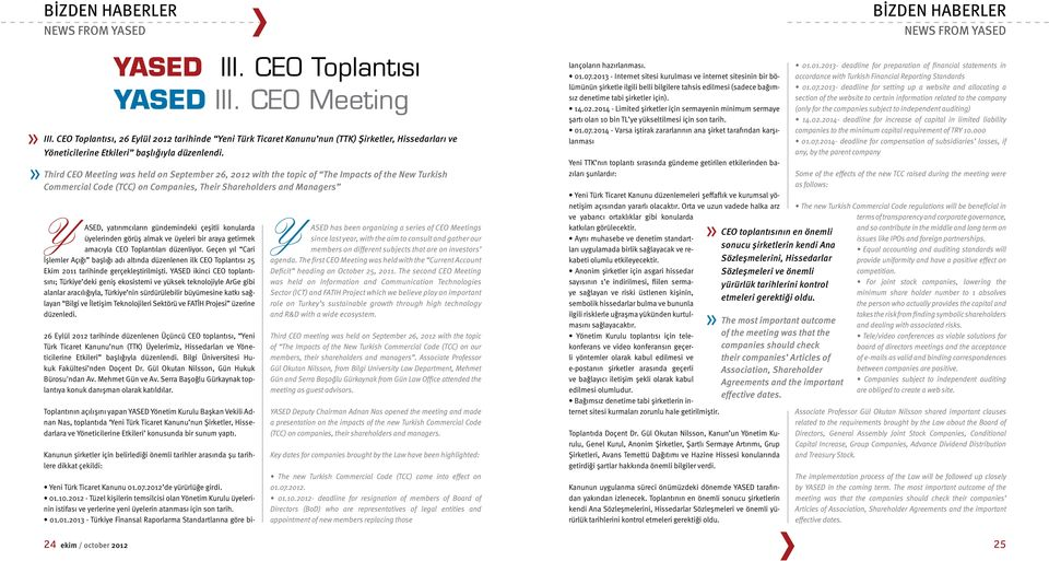 Third CEO Meeting was held on September 26, 2012 with the topic of The Impacts of the New Turkish Commercial Code (TCC) on Companies, Their Shareholders and Managers Y ASED, yatırımcıların