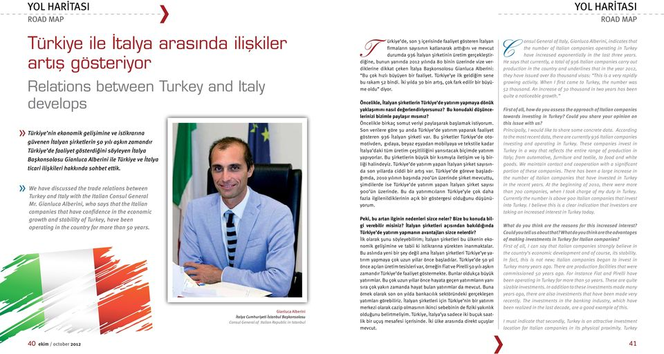 We have discussed the trade relations between Turkey and Italy with the Italian Consul General Mr.