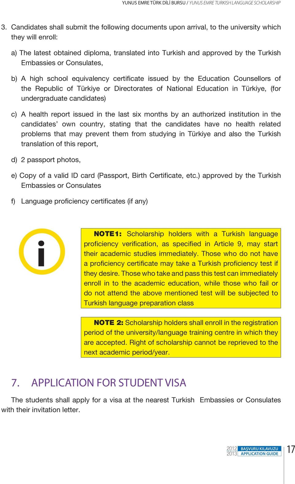 or Consulates, b) A high school equivalency certificate issued by the Education Counsellors of the Republic of Türkiye or Directorates of National Education in Türkiye, (for undergraduate candidates)