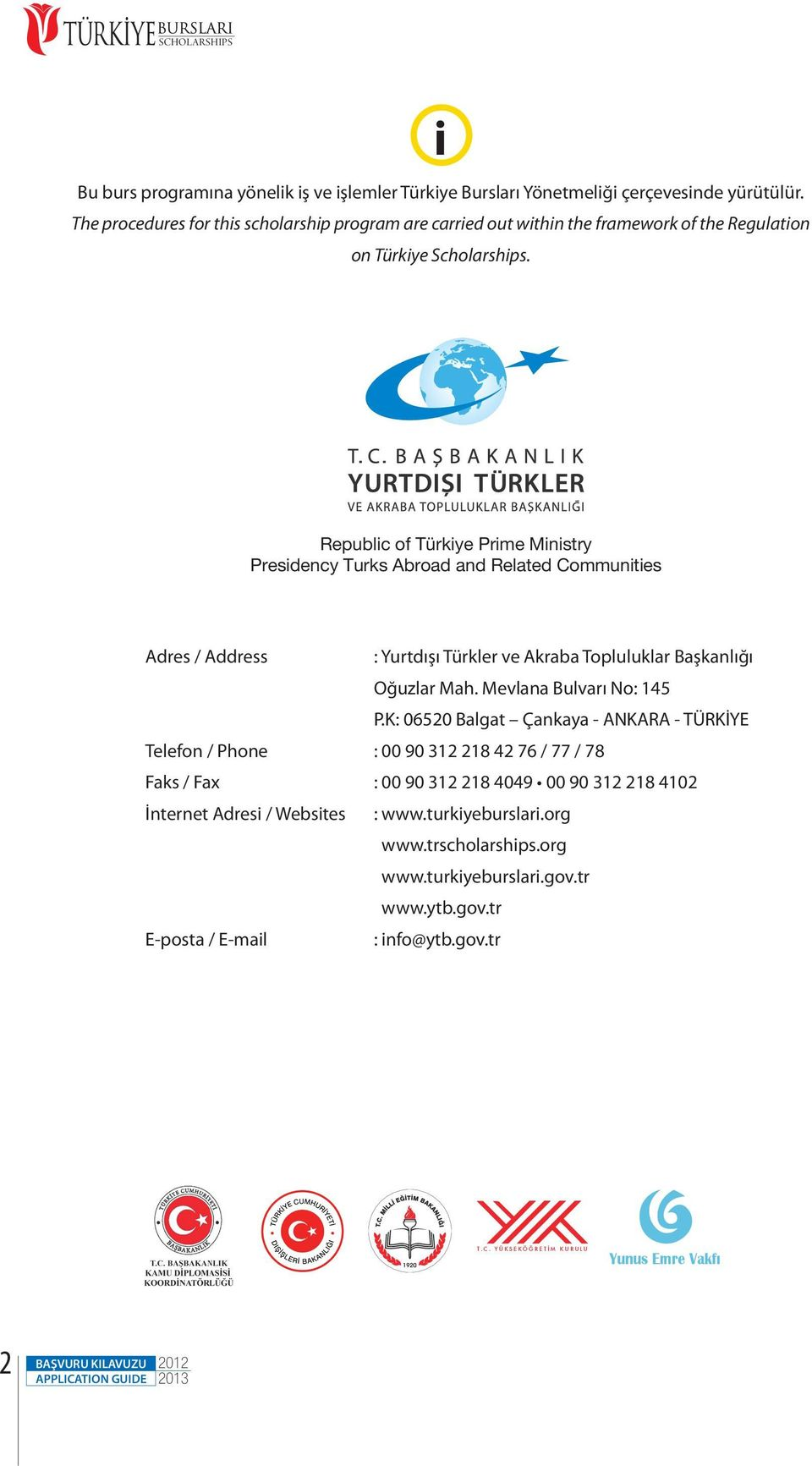 Republic of Türkiye Prime Ministry Presidency Turks Abroad and Related Communities Adres / Address : Yurtdışı Türkler ve Akraba Topluluklar Başkanlığı Oğuzlar Mah. Mevlana Bulvarı No: 145 P.