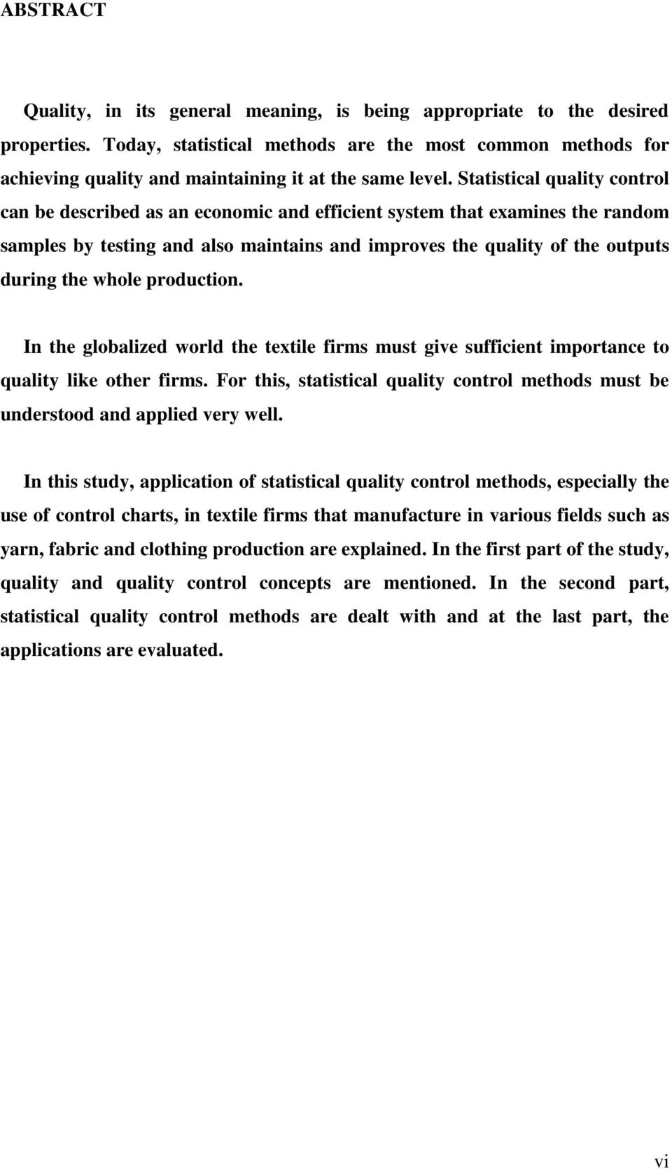 Statistical quality control can be described as an economic and efficient system that examines the random samples by testing and also maintains and improves the quality of the outputs during the