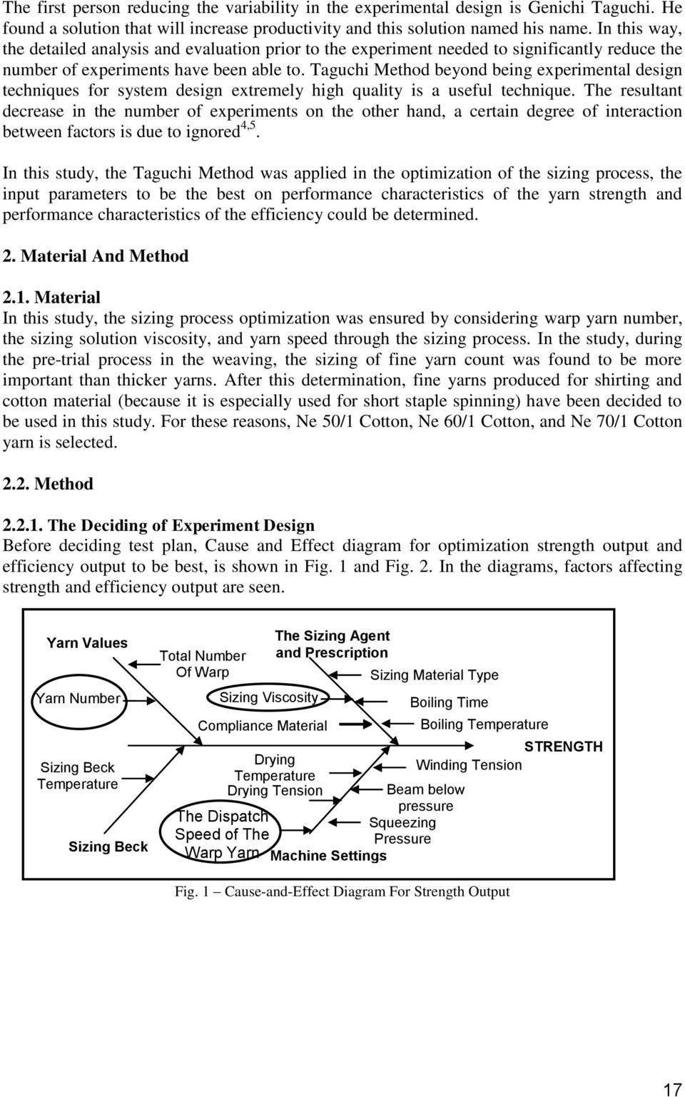 Taguchi Method beyond being experimental design techniques for system design extremely high quality is a useful technique.