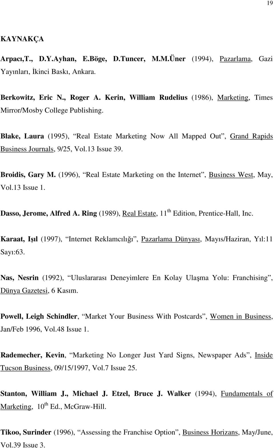 Broidis, Gary M. (1996), Real Estate Marketing on the Internet, Business West, May, Vol.13 Issue 1. Dasso, Jerome, Alfred A. Ring (1989), Real Estate, 11 th Edition, Prentice-Hall, Inc.