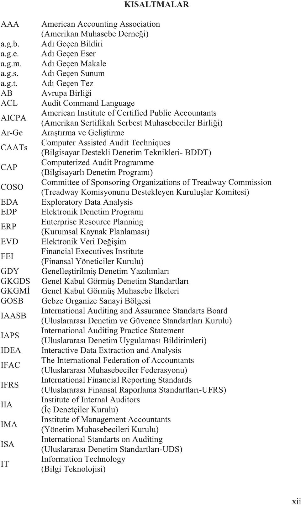 Geçen Eser Ad Geçen Makale Ad Geçen Sunum Ad Geçen Tez Avrupa Birli i Audit Command Language American Institute of Certified Public Accountants (Amerikan Sertifikal Serbest Muhasebeciler Birli i) Ara