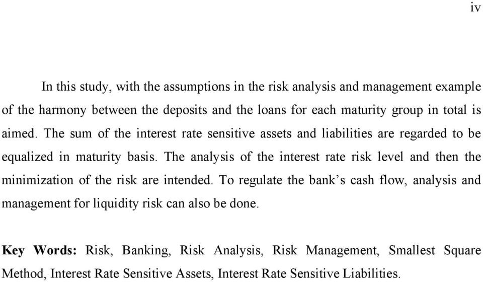 The analysis of the interest rate risk level and then the minimization of the risk are intended.