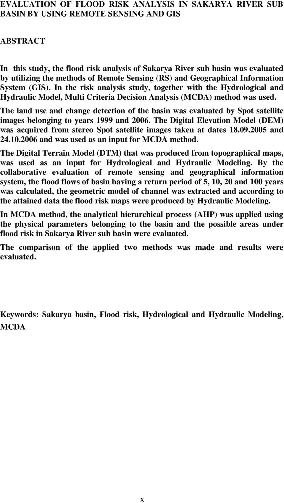 In the risk analysis study, together with the Hydrological and Hydraulic Model, Multi Criteria Decision Analysis (MCDA) method was used.