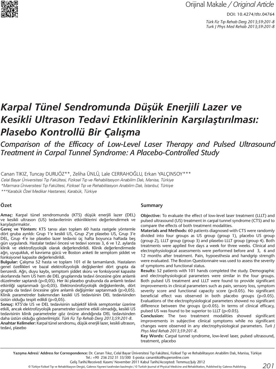 Kontrollü Bir Çalışma Comparison of the Efficacy of Low-Level Laser Therapy and Pulsed Ultrasound Treatment in Carpal Tunnel Syndrome: A Placebo-Controlled Study Canan TIKIZ, Tuncay DURUÖZ**, Zeliha
