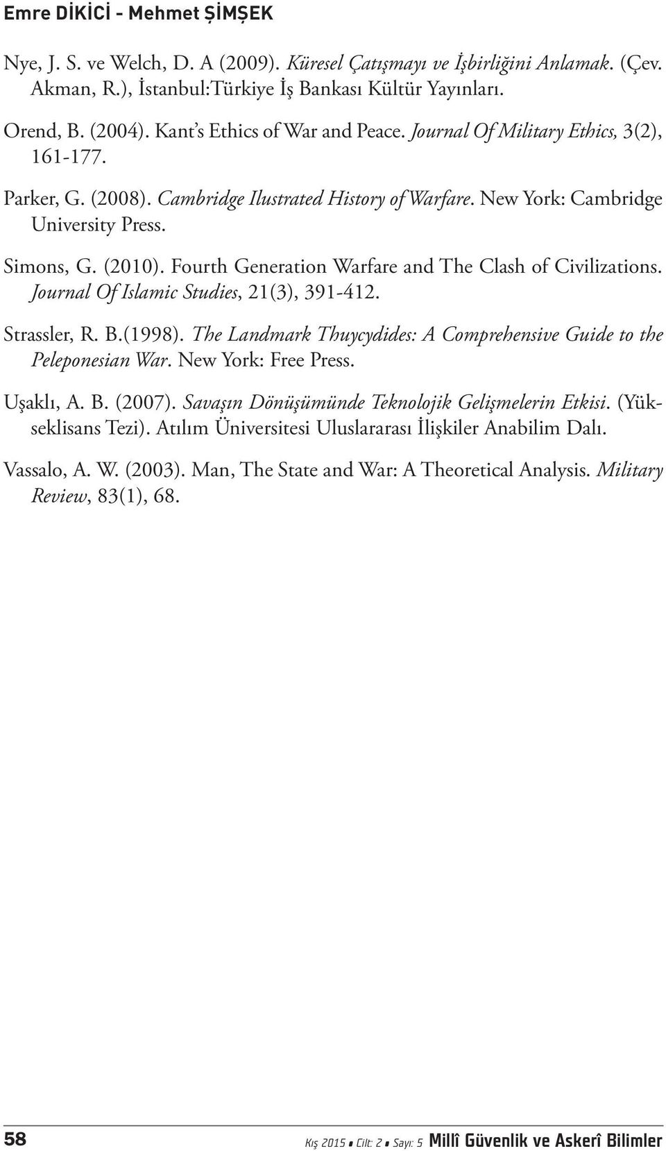 Fourth Generation Warfare and The Clash of Civilizations. Journal Of Islamic Studies, 21(3), 391-412. Strassler, R. B.(1998). The Landmark Thuycydides: A Comprehensive Guide to the Peleponesian War.