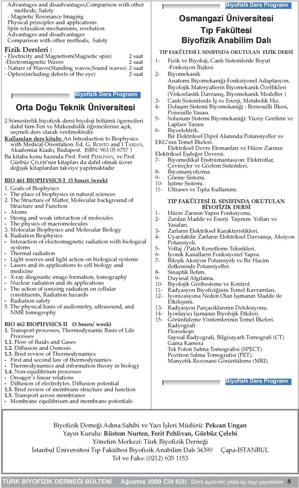 saat - Optics(including defects of the eye) 2 saat Orta Doğu Teknik Üniversitesi 2 Sömestrelik biyofizik dersi biyoloji bölümü ögrencileri dahil tüm Fen ve Mükendislik öğrencilerine açık, seçmeli