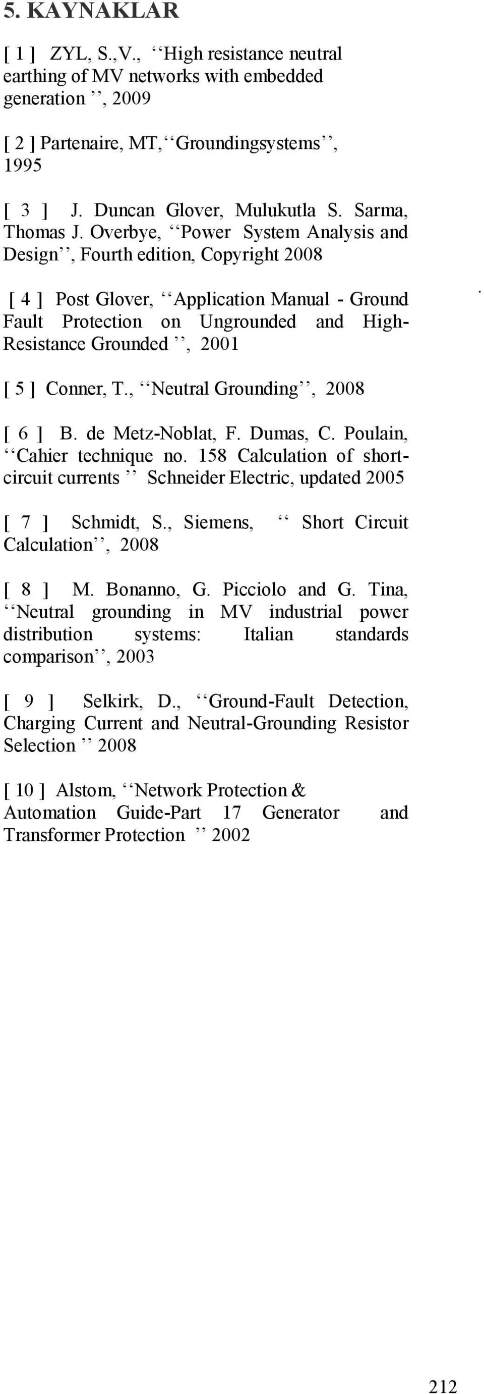 Overbye, Power System Analysis and Design, Fourth edition, Copyright 2008 [ 4 ] Post Glover, Application Manual - Ground Fault Protection on Ungrounded and High- Resistance Grounded, 2001.