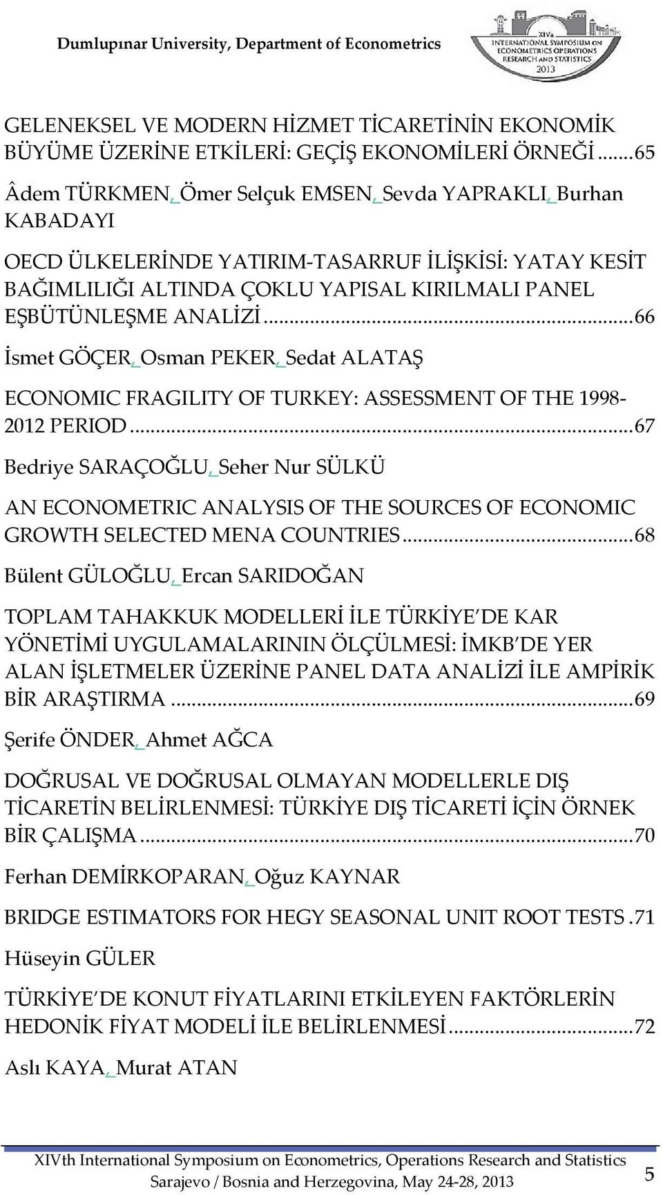 .. 66 İsmet GÖÇER, Osman PEKER, Sedat ALATAŞ ECONOMIC FRAGILITY OF TURKEY: ASSESSMENT OF THE 1998 2012 PERIOD.