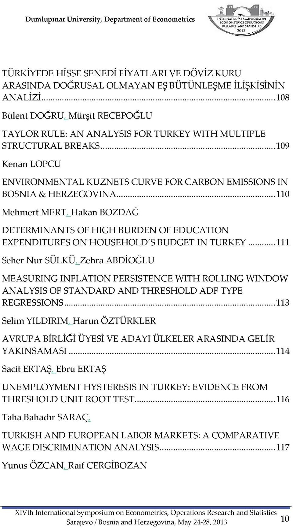 .. 110 Mehmert MERT, Hakan BOZDAĞ DETERMINANTS OF HIGH BURDEN OF EDUCATION EXPENDITURES ON HOUSEHOLD S BUDGET IN TURKEY.