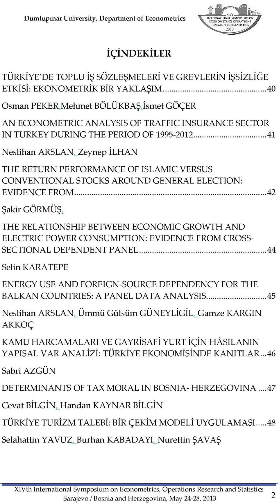 .. 41 Neslihan ARSLAN, Zeynep İLHAN THE RETURN PERFORMANCE OF ISLAMIC VERSUS CONVENTIONAL STOCKS AROUND GENERAL ELECTION: EVIDENCE FROM.