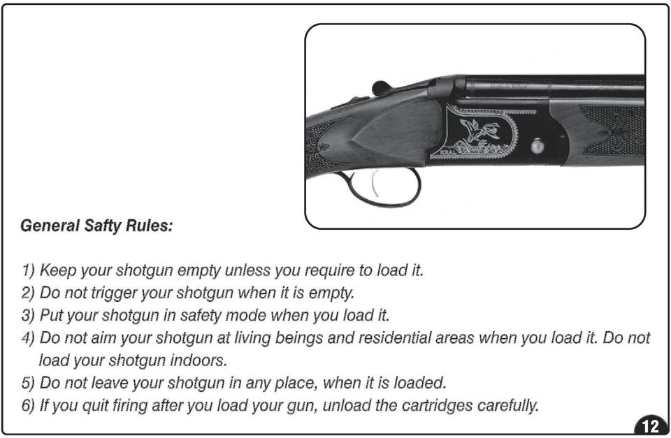 4) Do not aim your shotgun at living beings and residential areas when you load it.