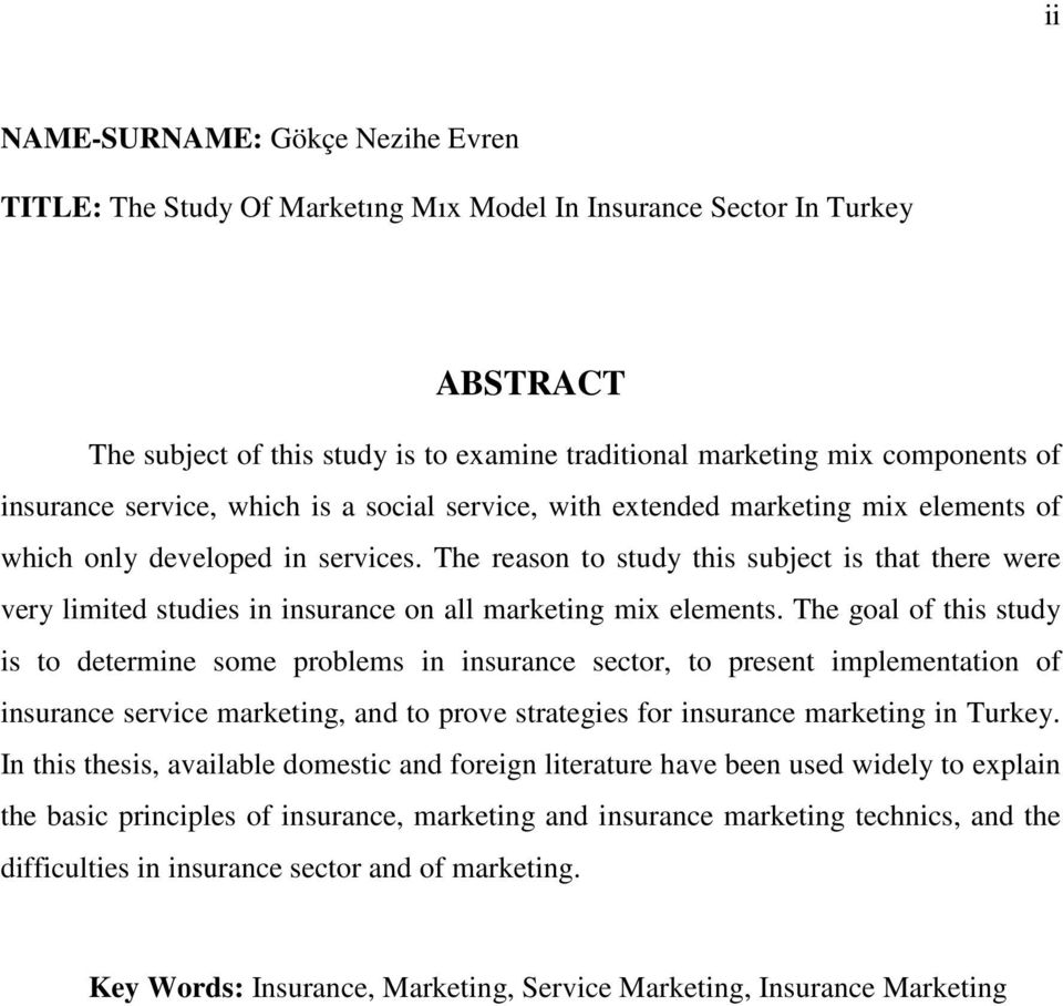 The reason to study this subject is that there were very limited studies in insurance on all marketing mix elements.