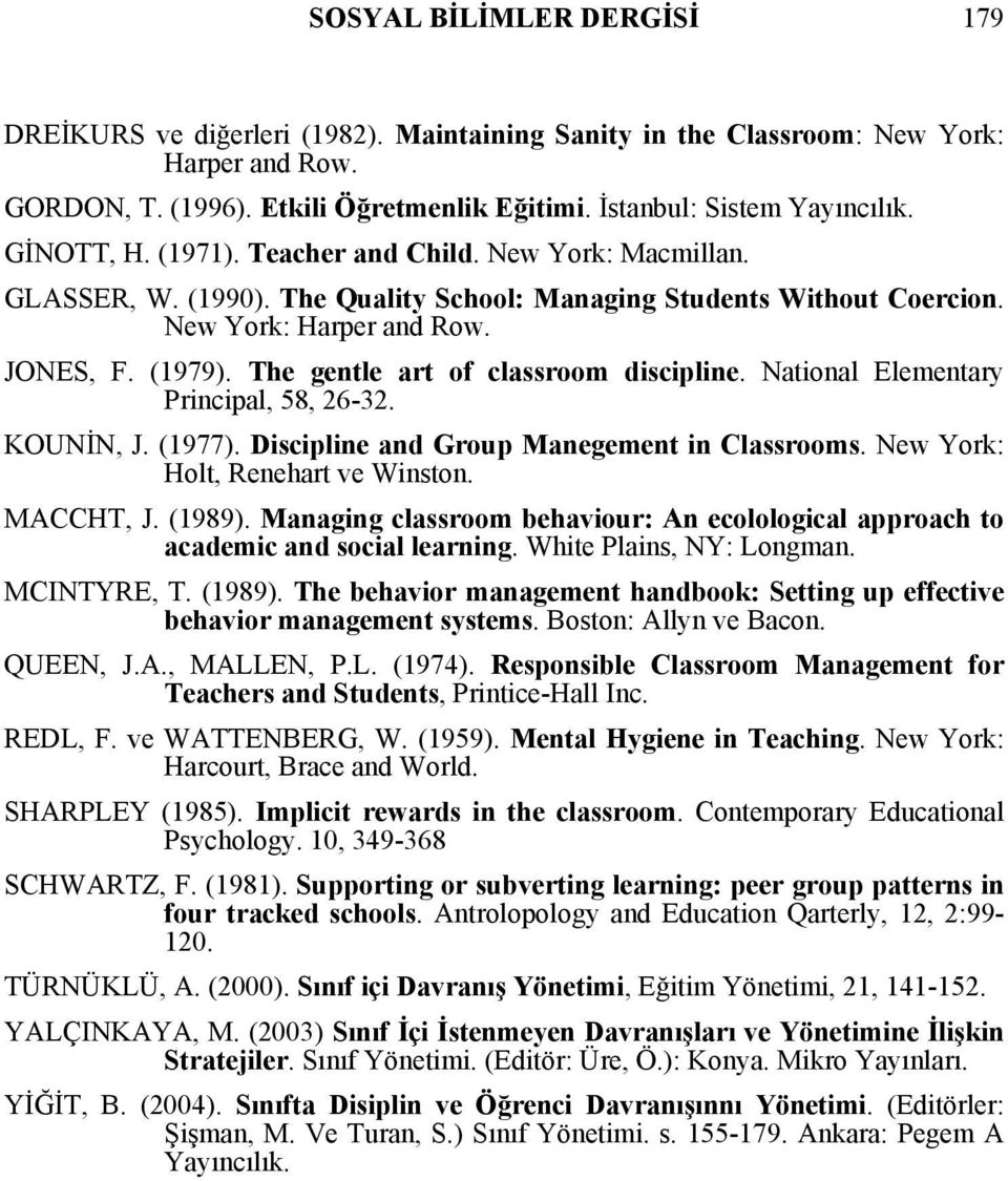 The gentle art of classroom discipline. National Elementary Principal, 58, 26-32. KOUNİN, J. (1977). Discipline and Group Manegement in Classrooms. New York: Holt, Renehart ve Winston. MACCHT, J.