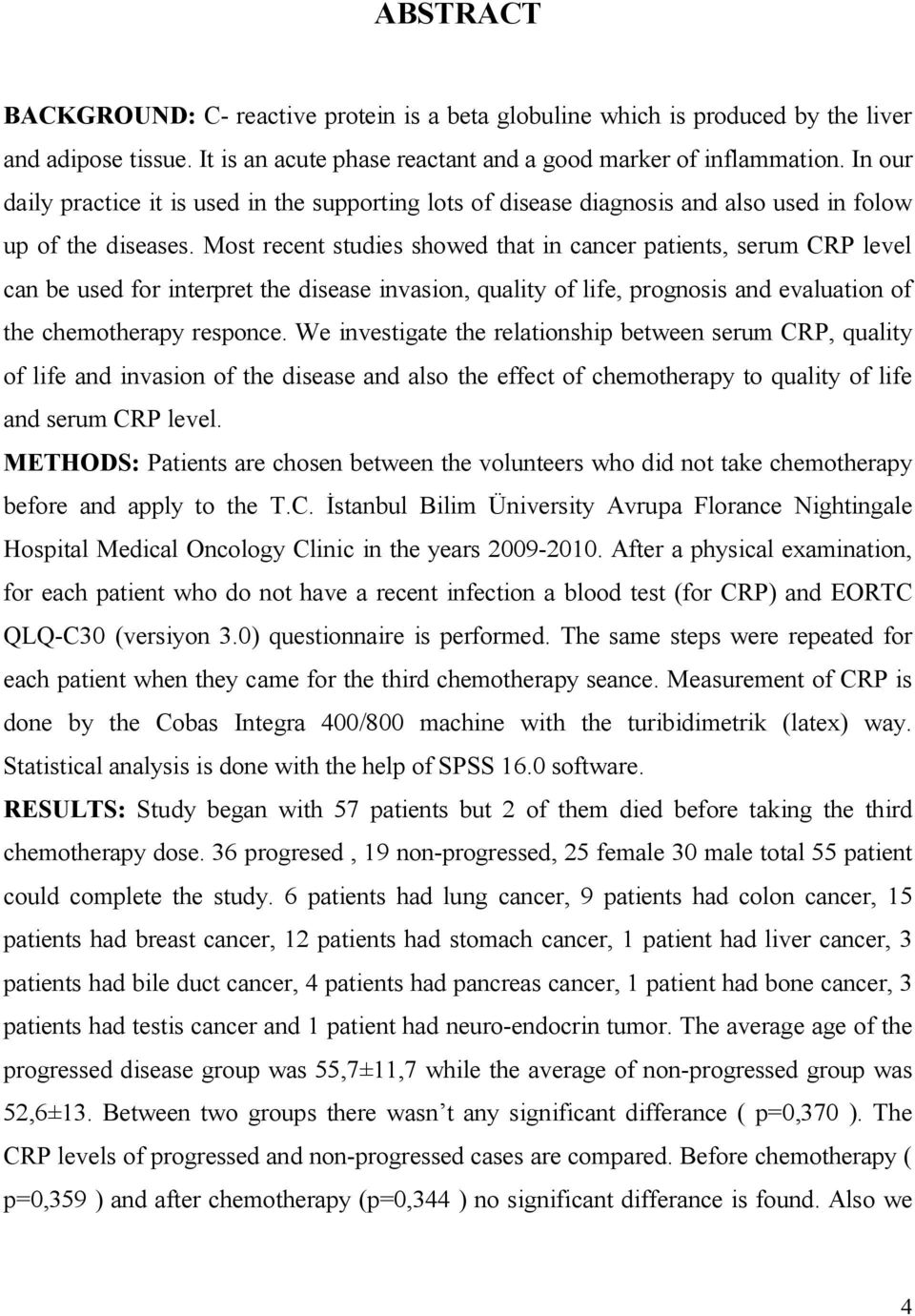 Most recent studies showed that in cancer patients, serum CRP level can be used for interpret the disease invasion, quality of life, prognosis and evaluation of the chemotherapy responce.