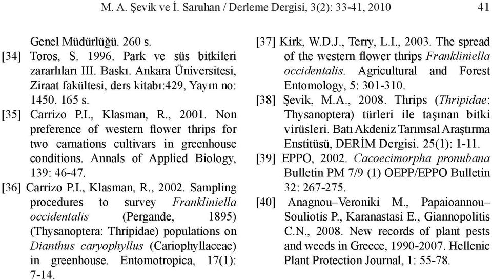 Non preference of western flower thrips for two carnations cultivars in greenhouse conditions. Annals of Applied Biology, 139: 46-47. [36] Carrizo P.I., Klasman, R., 2002.