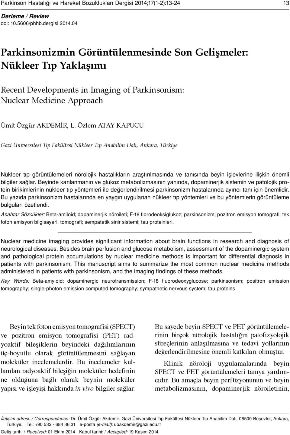 04 Parkinsonizmin Görüntülenmesinde Son Gelişmeler: Nükleer Tıp Yaklaşımı Recent Developments in Imaging of Parkinsonism: Nuclear Medicine Approach Ümit Özgür AKDEMİR, L.