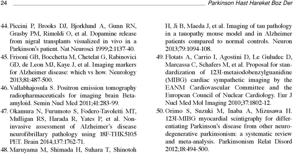 Vallabhajosula S. Positron emission tomography radiopharmaceuticals for imaging brain Betaamyloid. Semin Nucl Med 2011;41:283-99. 47.